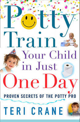 Potty Train Your Child In Just One Day: Proven Secrets of the Potty Pro by Teri Crane image