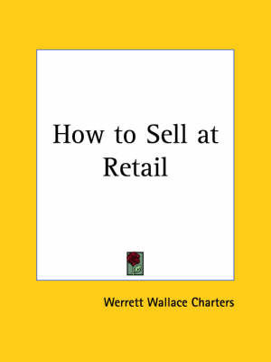 How to Sell at Retail (1922) by Werrett Wallace Charters
