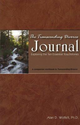 The Transcending Divorce Journal by Alan D Wolfelt