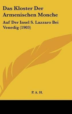 Das Kloster Der Armenischen Monche: Auf Der Insel S. Lazzaro Bei Venedig (1903) by A H P a H