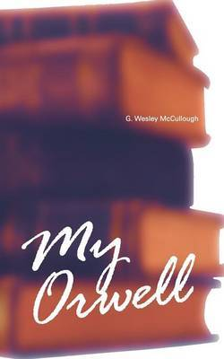 My Orwell by G.Wesley McCullough image