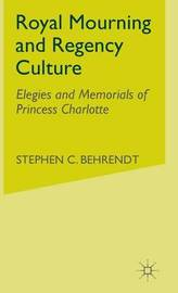 Royal Mourning and Regency Culture by S. Behrendt image
