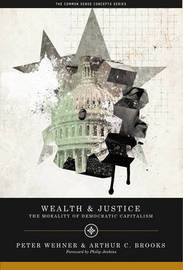 Wealth and Justice by Arthur C. Brooks
