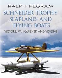 Schneider Trophy Seaplanes and Flying Boats by Ralph Pegram