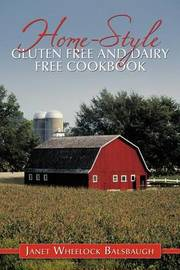 Home-Style Gluten Free and Dairy Free Cookbook by Janet Wheelock Balsbaugh