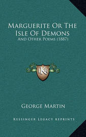 Marguerite or the Isle of Demons: And Other Poems (1887) by George Martin