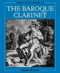The Baroque Clarinet by Albert R Rice