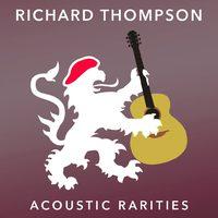 Acoustic Rarities by Richard Thompson
