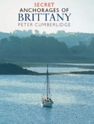Secret Anchorages of Brittany by Peter Cumberlidge