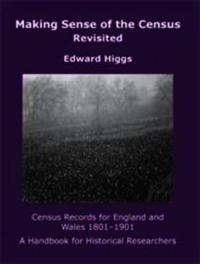 Making Sense of the Census Revisited by Edward Higgs