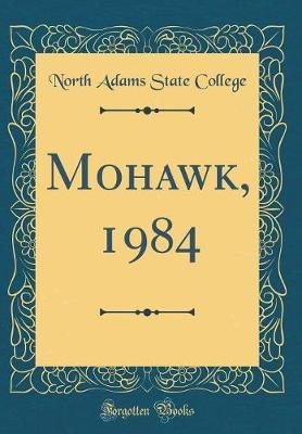 Mohawk, 1984 (Classic Reprint) by North Adams State College image