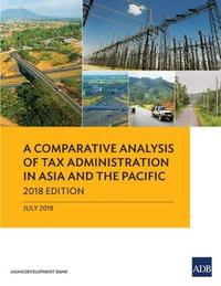 A Comparative Analysis of Tax Administration in Asia and the Pacific by Asian Development Bank
