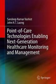 Point-of-Care Technologies Enabling Next-Generation Healthcare Monitoring and Management by Sandeep Kumar Vashist