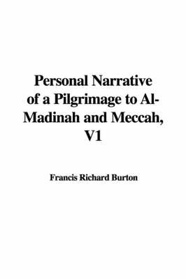 Personal Narrative of a Pilgrimage to Al-Madinah and Meccah, V1 by Francis Richard Burton image