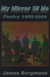 My Mirror of Me: Poetry 1988-2000 by James Borgmann image