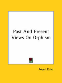 Past and Present Views on Orphism by Robert Eisler image