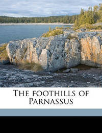 The Foothills of Parnassus by John Kendrick Bangs