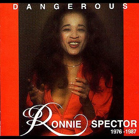 Dangerous 1976-87 by Ronnie Spector