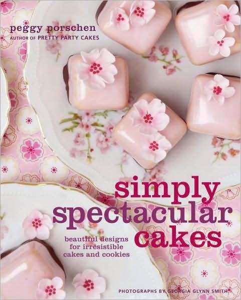 Simply Spectacular Cakes by Peggy Porschen