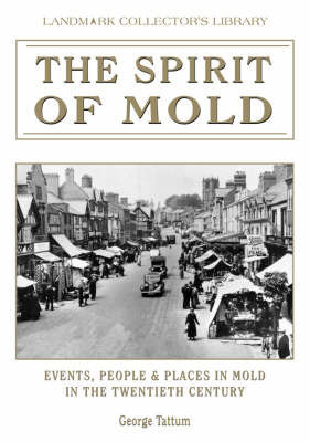 The Spirit of Mold: Events, People and Places in Mold in the Twentieth Century by George Tattum