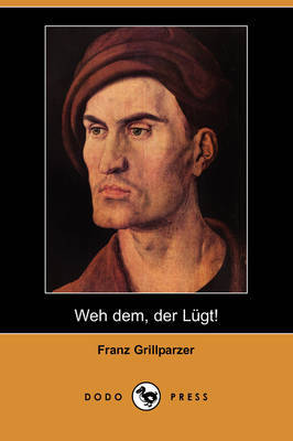 Weh Dem, Der Lugt! (Dodo Press) by Franz Grillparzer