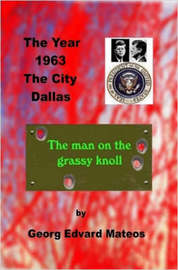 1963 Dallas The Man on the Grassy Knoll by Georg Edvard Mateos