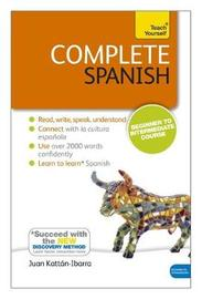 Complete Spanish (Learn Spanish with Teach Yourself) by Juan Kattan Ibarra