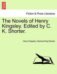 The Novels of Henry Kingsley. Edited by C. K. Shorter. by Henry Kingsley