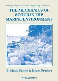 Mechanics Of Scour In The Marine Environment, The by B.Mutlu Sumer