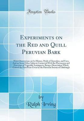 Experiments on the Red and Quill Peruvian Bark by Ralph Irving
