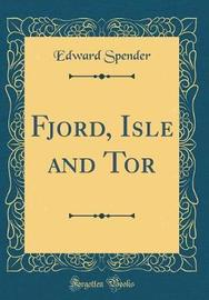 Fjord, Isle and Tor (Classic Reprint) by Edward Spender image