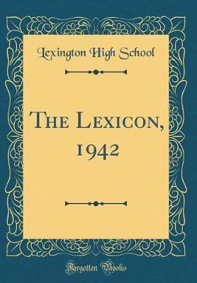 The Lexicon, 1942 (Classic Reprint) by Lexington High School