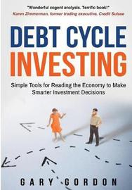 Debt Cycle Investing by Gary Gordon