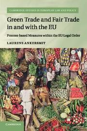 Green Trade and Fair Trade in and with the EU by Laurens Ankersmit