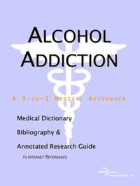 Alcohol Addiction - A Medical Dictionary, Bibliography, and Annotated Research Guide to Internet References by ICON Health Publications image