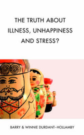 The Truth About Illness, Unhappiness And Stress? by Barry Durdant-Hollamby image