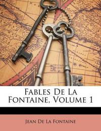 Fables de La Fontaine, Volume 1 by Jean de La Fontaine
