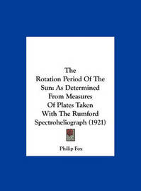 The Rotation Period of the Sun: As Determined from Measures of Plates Taken with the Rumford Spectroheliograph (1921) by Philip Fox image