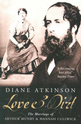 Love and Dirt: The Marriage of Arthur Munby and Hannah Cullwick by Diane Atkinson