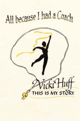All Because I Had A Coach by Vicki Huff