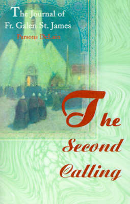 The Second Calling: The Journal of Fr. Galen St. James by Parsons DeLain, Ph.D.