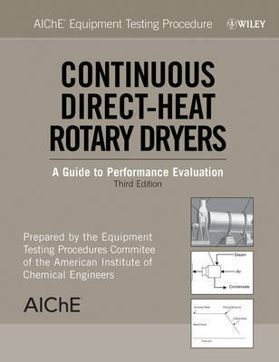 AIChE Equipment Testing Procedure - Continuous Direct-Heat Rotary Dryers by American Institute of Chemical Engineers (AIChE)