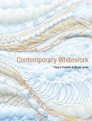 Contemporary Whitework by Tracy A Franklin