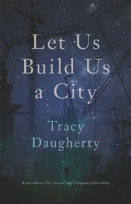 Let Us Build Us a City by Tracy Daugherty