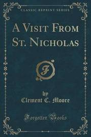 A Visit from St. Nicholas (Classic Reprint) by Clement C. Moore