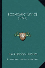 Economic Civics (1921) by Ray Osgood Hughes