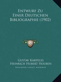 Entwurf Zu Einer Deutschen Bibliographie (1902) Entwurf Zu Einer Deutschen Bibliographie (1902) by Gustav Karpeles