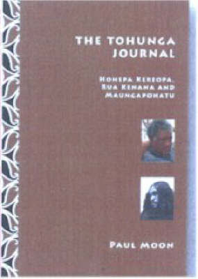 The Tohunga Journal: Hohepa Keropa, Rua Kenana and Maungapohatu by Paul Moon