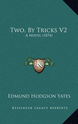 Two, by Tricks V2: A Novel (1874) by Edmund Hodgson Yates image