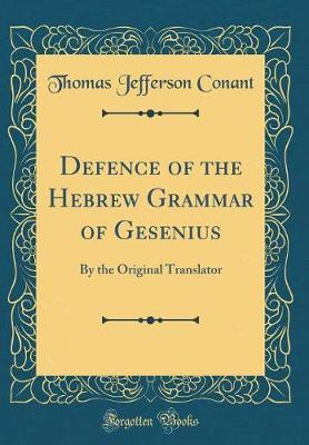 Defence of the Hebrew Grammar of Gesenius by Thomas Jefferson Conant